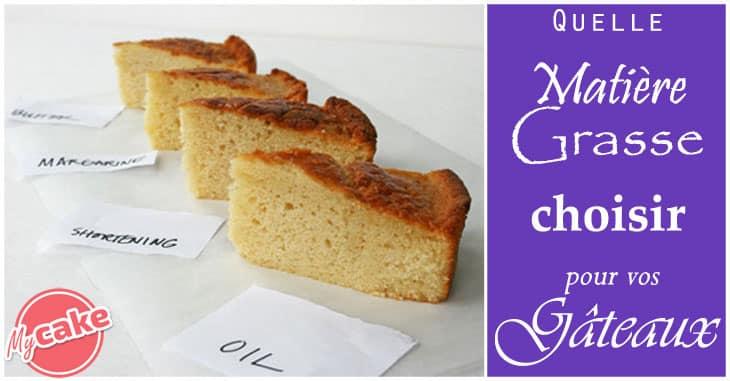Quelle matière grasse choisir pour vos gâteaux ?
