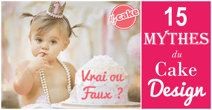 Mythes du Cake Design