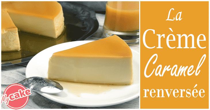 Crème caramel renversée, fondante et gourmande ! 1