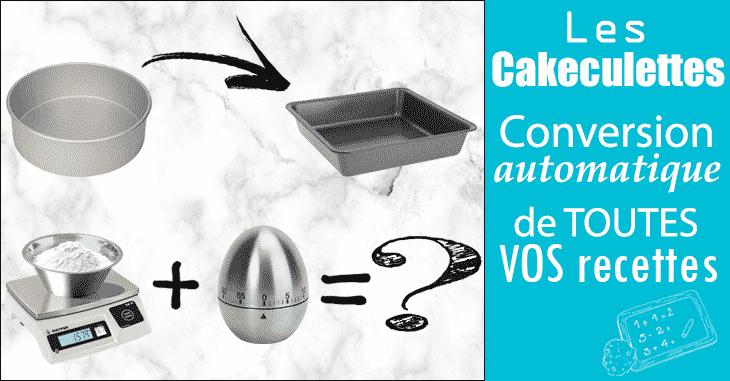 Cakeculette Générique, pour convertir toutes vos recettes de pâtisserie et adapter les temps de cuisson 1